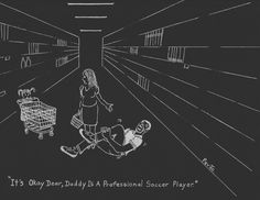 """""""It's Okay Dear, Daddy is a Professional Soccer Player."""""""