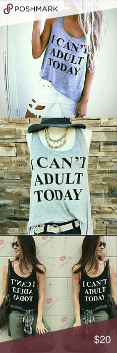 Can't adult today tank! It says it all!  I get a ton of compliments on this!  Have multiple colors and give for gifts so message me with a size and color.   Grey, Black, and White! Tops