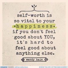 """Self-worth is so vital to your happiness. If you don't feel good about you, it's hard to feel good about anything else."" http://www.dailygreatness.co/ #dailygreatness #inspiringquotes"