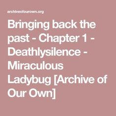 Bringing back the past - Chapter 1 - Deathlysilence - Miraculous Ladybug [Archive of Our Own]