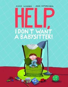"""""""Help, I Don't Want a Babysitter!"""", Anke Wagner and Anne-Kathrin Behl 2015"""