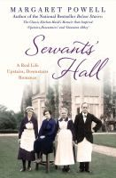 Biography. Servants' Hall by Margaret Powell. A collection of accounts about life in the servants' halls of England's great houses shares the true story of under-parlourmaid Rose, who after eloping with her employer's only son was swept up in a maelstrom of gossip.
