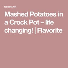 Mashed Potatoes in a Crock Pot – life changing! | Flavorite