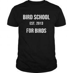 Bird School Established 2013 For Birds T Shirts, Hoodie, Tee Shirts ==► Shopping Now!