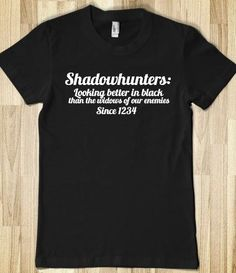 can u tell I want a shadow hunters shirt