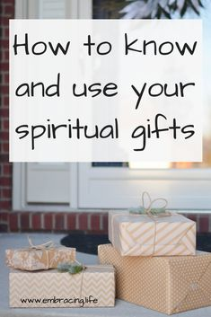 How to Know and Use Your Spiritual Gifts - Embracing Life