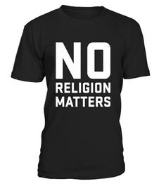 """# No Religion Matters Atheist T-Shirt .  Special Offer, not available in shops      Comes in a variety of styles and colours      Buy yours now before it is too late!      Secured payment via Visa / Mastercard / Amex / PayPal      How to place an order            Choose the model from the drop-down menu      Click on """"Buy it now""""      Choose the size and the quantity      Add your delivery address and bank details      And that's it!      Tags: This t-shirt is the perfect gift or special…"""