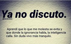 Ya no discuto Inspirational Phrases, Motivational Phrases, Wisdom Quotes, Me Quotes, Joker Quotes, Quotes En Espanol, Frases Humor, Thinking Quotes, Spanish Quotes