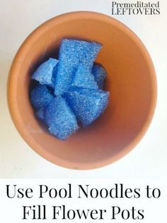 Use pool noodle in flower pots so it is not so heavy and use less soil/dirt