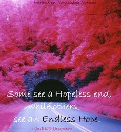 Endless hope quote via Miracle on Kentucky Avenue at www.facebook.com/pages/Miracle-on-Kentucky-Avenue/294750553970314