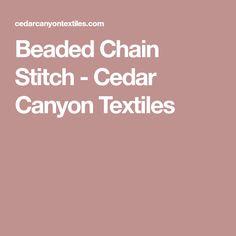 Beaded Chain Stitch - Cedar Canyon Textiles