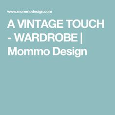 A VINTAGE TOUCH - WARDROBE | Mommo Design