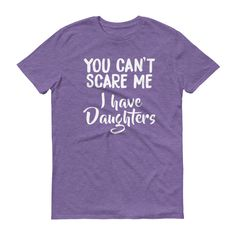Now available in our store. Check it out here http://j-s-graphics.myshopify.com/products/you-cant-scare-me-i-have-daughters-short-sleeve-unisex-t-shirt-1?utm_campaign=social_autopilot&utm_source=pin&utm_medium=pin