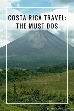 Costa Rica Travel: The Must-Dos