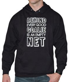 Men's Behind Every Good Goalie Saying Hoodie. This goalie hoodie has a funny sports quote, perfect for lacrosse, hockey and soccer goalies. Goalkeepers of all sports will love this extremely soft, black hoodie.