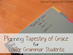 Planning Tapestry of Grace - Don't miss @Lauren Hill's binders and planning tips for any homeschool. Specific tips for Lower Grammar. Wonderful!