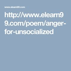 http://www.elearn99.com/poem/anger-for-unsocialized