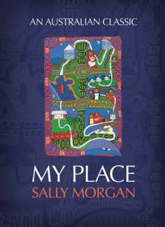 My Place is an autobiography written by artist Sally Morgan in 1987. It is about Morgan's quest for knowledge of her family's past and the fact that she has grown up under false pretences. The book is a milestone in Aboriginal literature and is one of the earlier works in indigenous writing. It won the 1987 Human Rights Literature and Other Writing Award.