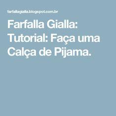 Farfalla Gialla: Tutorial: Faça uma Calça de Pijama.