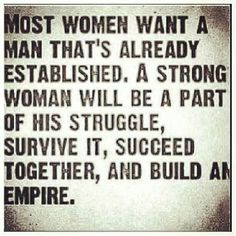 I believe that supporting a man through his struggles will.make for a very strong relationship.