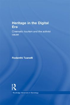 Tzanneli R Heritage in the Digital Era: Cinematic Tourism and the Activist Cause