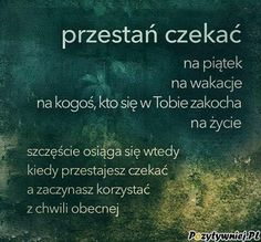 Korzystaj z każdej chwili Happy Quotes, True Quotes, Book Quotes, Words Quotes, Wise Words, Motto, Funny Photos Of People, Weekend Humor, Motivational Words