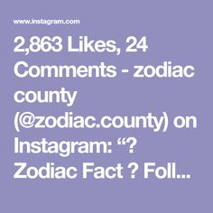 """2,863 Likes, 24 Comments - zodiac county (@zodiac.county) on Instagram: """"🌙 Zodiac Fact 🌟 Follow @zodiac.county now!!! ♡~♡ ♡~♡ ♡~♡ ♡~♡ #horoscope #zodiac…"""""""
