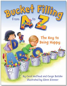 Bucket Filling from A to Z: This award-winning book uses the letters of the alphabet to help young and old see the many, simple ways that they can fill buckets and fill their own buckets in return.