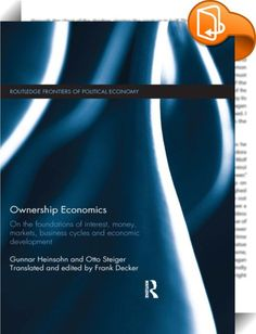 Ownership Economics    ::  <P>This book presents the first full-length explanation in English of Heinsohn and Steiger's groundbreaking theory of money and interest, which emphasizes the role played by private property rights.</P> <P></P> <P>Ownership economics gives an alternative explanation of money and interest, proposing that operations enabled by property lead to interest and money, rather than exchange of goods. Like any other approach, it has to answer economic theory's core que...