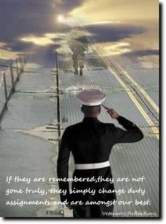 """If they are remembered, they are not gone truly, they simply change duty assignments and are amongst our best.""   God bless our troops."