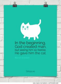 """""""In the beginning, God created man, but seeing him so feeble, He gave him the cat."""" ~Warren Eckstein (more cat quotes @ kittycrew.com)"""