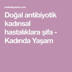 Doğal antibiyotik kadınsal hastalıklara şifa - Kadında Yaşam