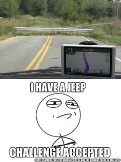 I have a Jeep - Challenge accepted! Jeep Jokes, Jeep Humor, Car Jokes, Jeep Funny, Car Humor, Jeep Xj, Jeep Truck, Jeep Wranglers, Jeep Wagoneer