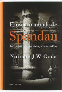 El oscuro mundo de Spandau: Goda Norman J.W.: 9788484329848: Amazon.com: Books