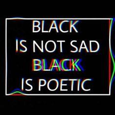 Black is not sad. Black is poetic! #grunge #aesthetic