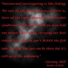 Paranormal investigating is like fishing. Quote by Jeremy Hill, Member of DSPR
