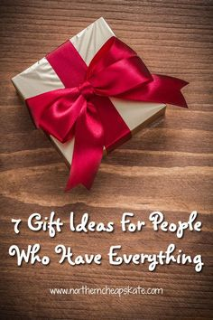 Want to give a special someone a special gift, but there isn't anything they need or want? Here are some gift ideas for people who have everything.