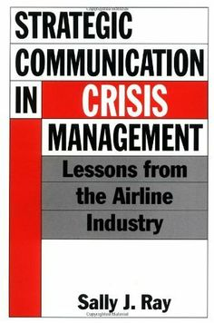 Strategic Communication in Crisis Management: Lessons from the Airline Industry de Sally Ray