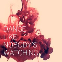 Dance like nobody's watching :)