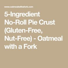Only five ingredients needed to make this delicious and easy no-roll pie crust; made from oat flour and NO rolling required! Gluten-free and vegan. Gluten Free Pecan Pie, Five Ingredients, Oat Flour, Oatmeal Recipes, Nut Free, Paleo Diet, Rolls, Fork, Treats