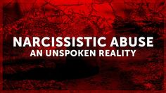 Narcissistic Abuse: An Unspoken Reality (Short Documentary) [UPDATED]