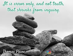 It is error only, and not truth, that shrinks from inquiry. / Thomas Paine