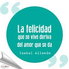 """""""La felicidad que se vive deriva del amor que se da."""" Isabel Allende #frases"""