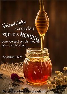 Vriendelijke woorden zijn als honing voor de ziel en als medicijn voor het lichaam.Spreuken 16:24  #Bemoediging, #Goedheid, #Liefde  https://www.dagelijksebroodkruimels.nl/spreuken-16-24-2/