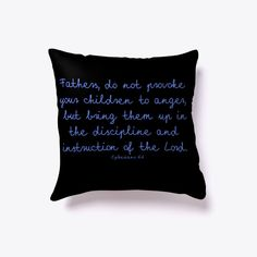 Fathers, do not provoke your children to anger, but bring them up in the discipline and instruction of the Lord. Pillows with inspirational sayings Christian Messages, Christians, Fathers, Bible Verses, Lord, Inspirational, Throw Pillows, Sayings, Children