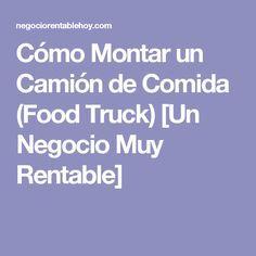 Cómo Montar un Camión de Comida (Food Truck) [Un Negocio Muy Rentable]