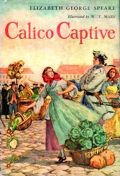 Calico Captive - Elizabeth George Speare - Indian Captive - French and Indian War
