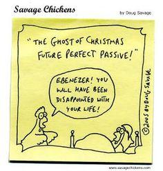Doug Savage - Savage Chickens cartoon on ghost of christmas future perfect passive voice Humor English, English Teacher Humor, English Teachers, English Grammar, English Language, Language Arts, Latin Language, English Fun, English Classroom