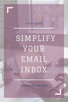 Emails fill our inbox to the brim and can be overwhelming. Here are strategies to simplify your email inbox and reduce stress. Declutter your digital space. Declutter and simplify your email inbox.