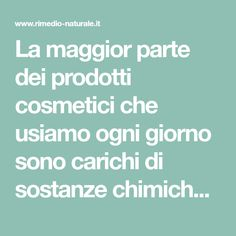 La maggior parte dei prodotti cosmetici che usiamo ogni giorno sono carichi di sostanze chimiche. Il loro uso prolungato può essere molto nocivo per la nostra Hacks, Beauty, Beauty Illustration, Tips